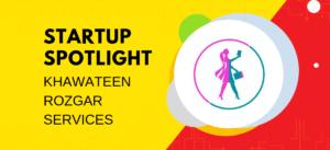 Khawateen Rozgar Services | Startup Spotlight