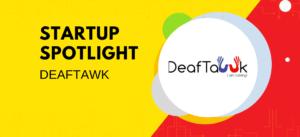 DeafTawk | Startup Spotlight