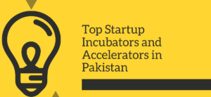 Top Startup Incubators and Accelerators in Pakistan