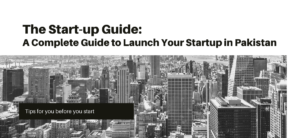 The Start-up Guide: A Complete Guide to Launch Your Startup in Pakistan
