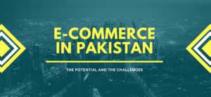 The Potential & Challenges for E-Commerce in Pakistan