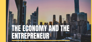 The Economy and the Entrepreneur
