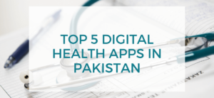 Top 5 Digital Health Apps in Pakistan