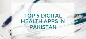 Top 5 Digital Health Apps in Pakistan