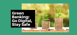Green Banking: Go Digital, Stay Safe