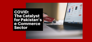 COVID-19: The Catalyst for Pakistan's e-Commerce Sector?