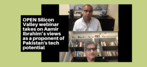 OPEN Silicon Valley webinar takes on Aamir Ibrahim's views as a proponent of Pakistan's tech potential