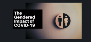 The Gendered Impact of COVID-19